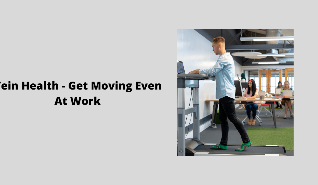 Vein Health – Get Moving Even At Work!